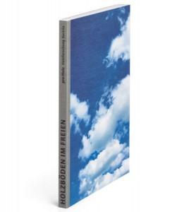 """Das Fachbuch """"Holzböden im Freien"""" ist ein informativer Leitfaden und spannendes Nachschlagewerk für Planer und Anwender. Foto: proHolz Austria"""