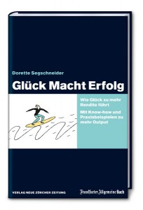 Glück Macht Erfolg – das neue Buch von Dorette Segschneider (FAZbuch-Verlag, NZZlibro) widmet sich dem soften Erfolgsfaktor aus vielen Perspektiven. Foto: ©FAZbuch-Verlag, NZZlibro